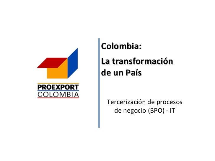 Colombia: La transformación de un País Tercerización de procesos de negocio (BPO) - IT