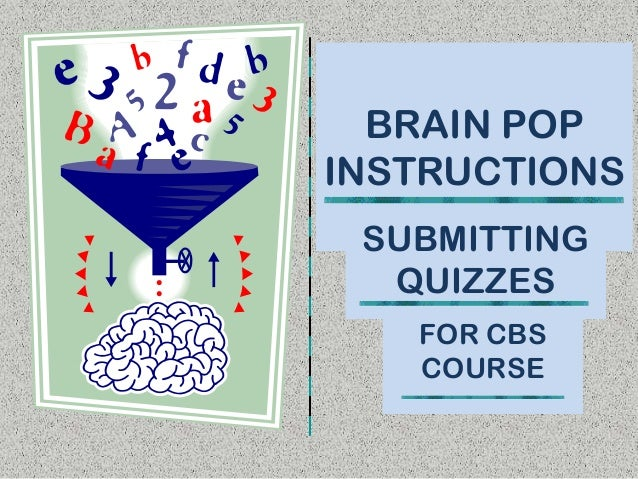 BRAIN POP INSTRUCTIONS SUBMITTING QUIZZES FOR CBS COURSE