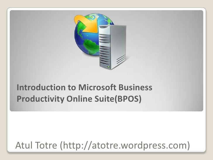 Introduction to Microsoft Business Productivity Online Suite(BPOS)    Atul Totre (http://atotre.wordpress.com)