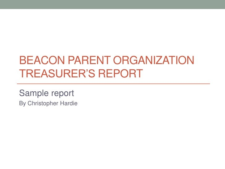 Beacon Parent OrganizationTreasurer's Report<br />Sample report<br />By Christopher Hardie<br />