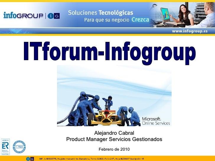 Alejandro Cabral Product Manager Servicios Gestionados Febrero de 2010 ITforum-Infogroup