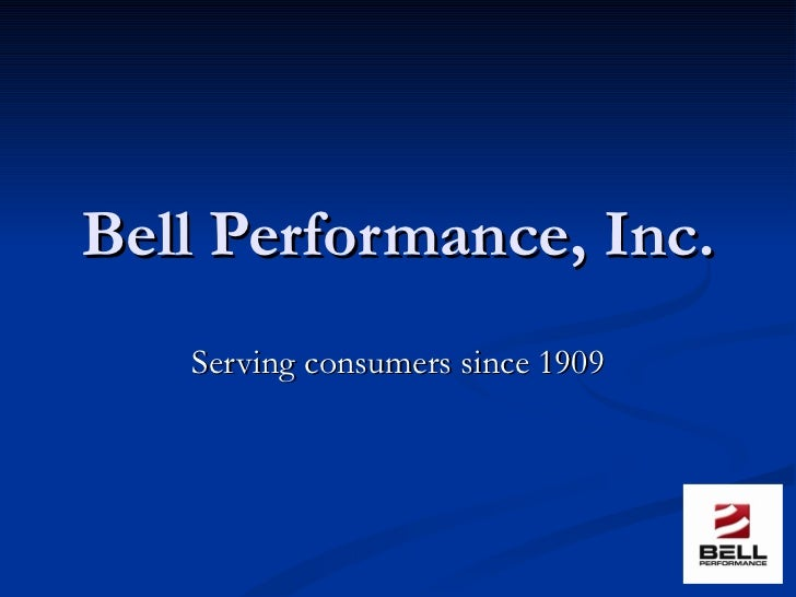 Bell Performance, Inc. Serving consumers since 1909