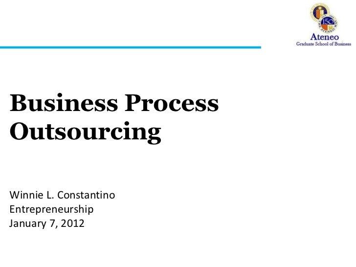Business ProcessOutsourcingWinnie L. ConstantinoEntrepreneurshipJanuary 7, 2012