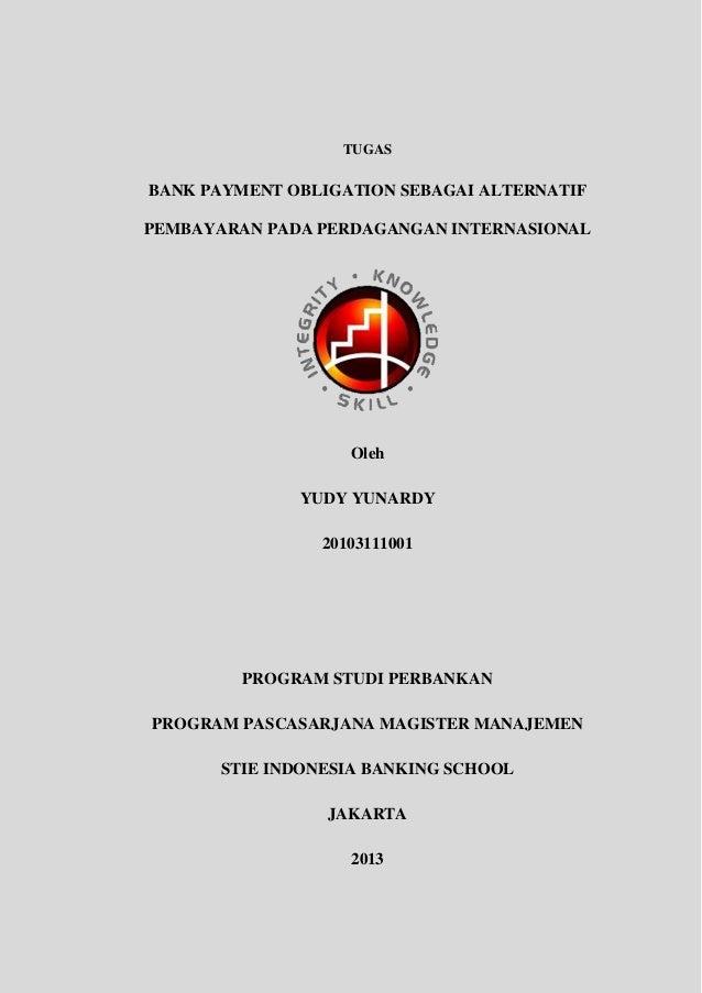 TUGAS BANK PAYMENT OBLIGATION SEBAGAI ALTERNATIF PEMBAYARAN PADA PERDAGANGAN INTERNASIONAL Oleh YUDY YUNARDY 20103111001 P...