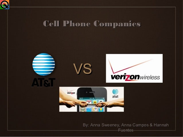 Cell Phone Companies      VS        By: Anna Sweeney, Anna Campos & Hannah                        Fuentes
