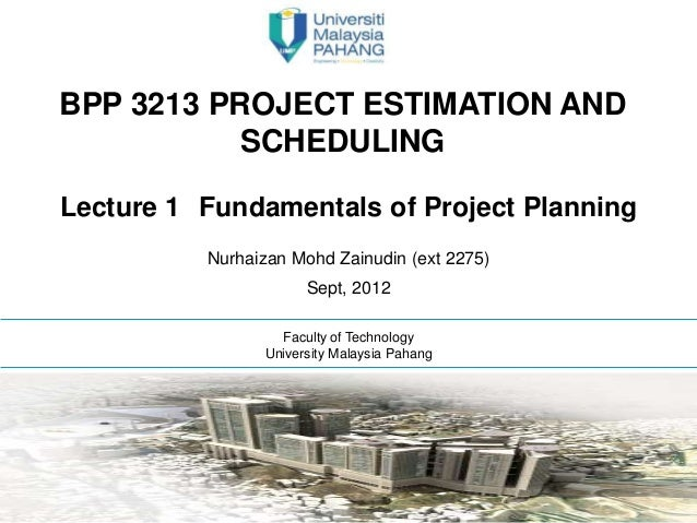 BPP 3213 PROJECT ESTIMATION AND           SCHEDULINGLecture 1 Fundamentals of Project Planning          Nurhaizan Mohd Zai...