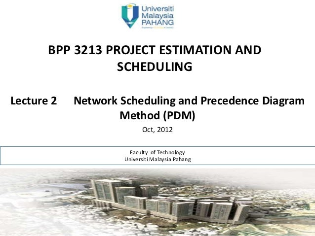 BPP 3213 PROJECT ESTIMATION AND                  SCHEDULINGLecture 2   Network Scheduling and Precedence Diagram          ...