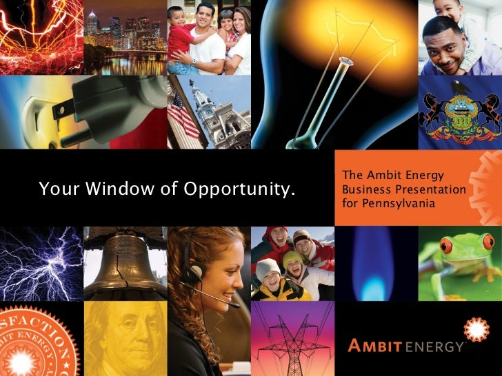 Ambit Energy Business Presentation for Illinois The Ambit Energy Business Presentation for Pennsylvania Your Window of Opp...