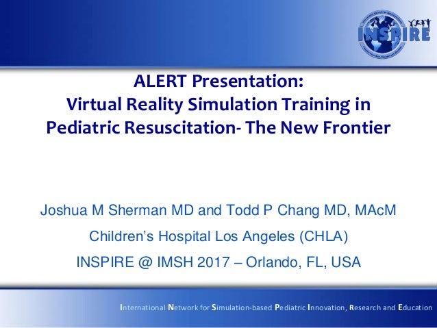 ALERT Presentation: Virtual Reality Simulation Training in Pediatric Resuscitation- The New Frontier Joshua M Sherman MD a...