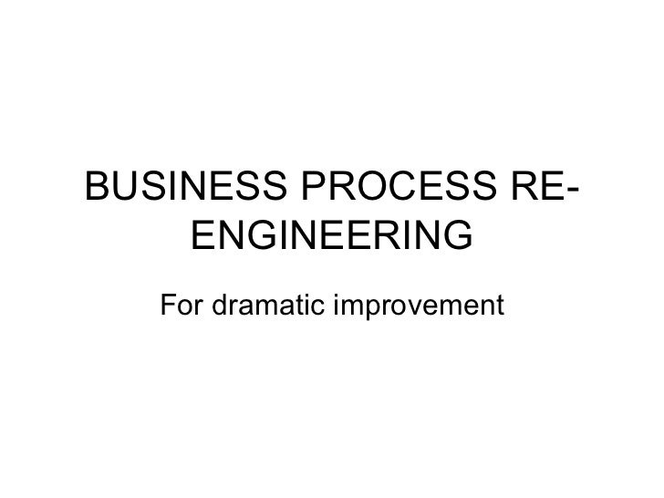 BUSINESS PROCESS RE-    ENGINEERING   For dramatic improvement
