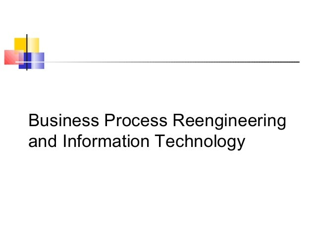Business Process Reengineeringand Information Technology