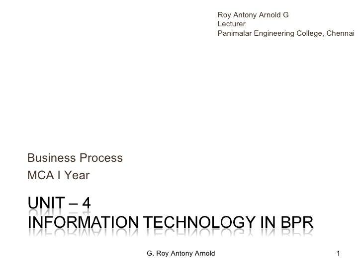 Business Process MCA I Year G. Roy Antony Arnold Roy Antony Arnold G Lecturer Panimalar Engineering College, Chennai