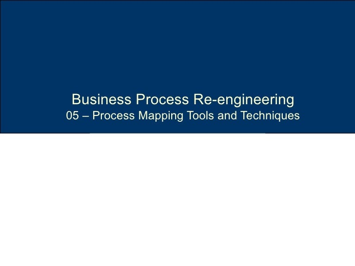 Business Process Re-engineering 05 – Process Mapping Tools and Techniques