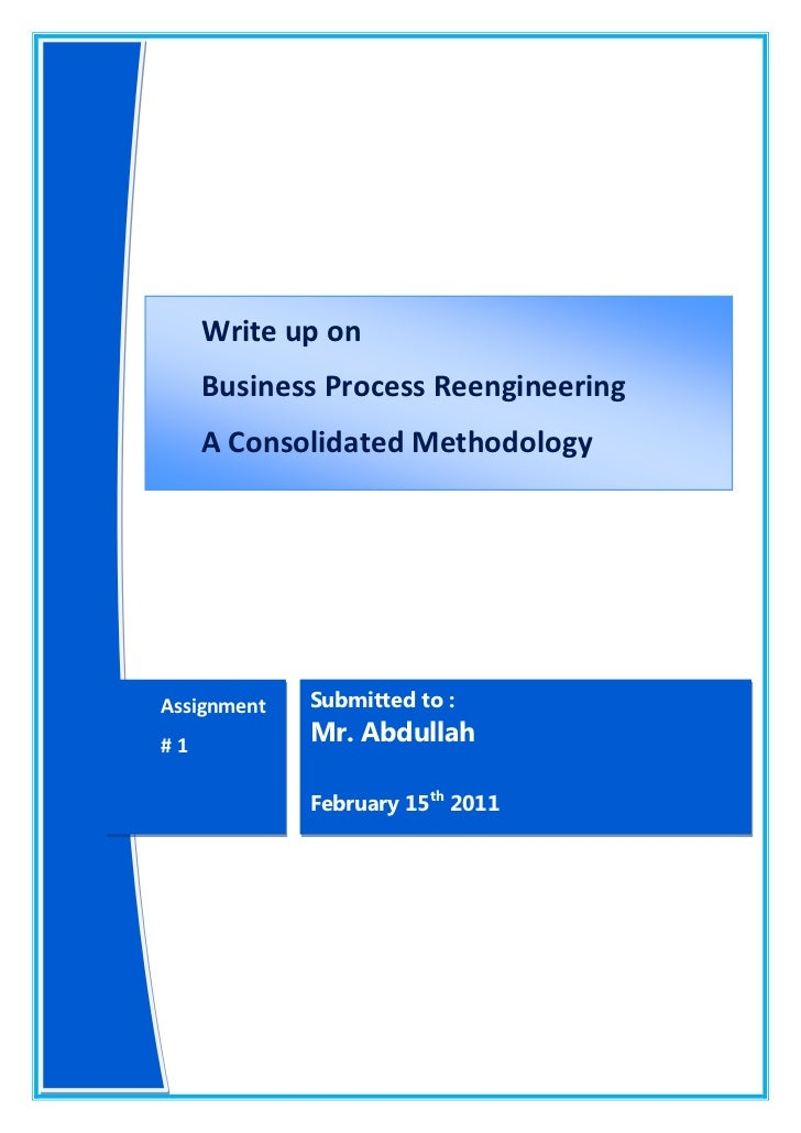 Write up onBusiness Process ReengineeringA Consolidated MethodologyAssignment # 1 Submitted to : Mr. AbdullahFebruary 15t...