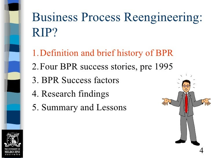 business process reengineering 4 essay Process engineering is an innovative process for which a disciplined approach to the effort is essential it involves a six-step plan (ii) a vision statement the objectives of reengineering must be in the form of a qualitative and quantitative vision statement these objectives include goals for.