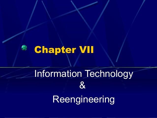 Chapter VIIInformation Technology          &     Reengineering