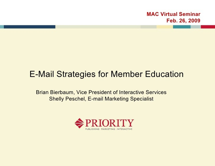 E-Mail Strategies for Member Education MAC Virtual Seminar Feb. 26, 2009 Brian Bierbaum, Vice President of Interactive Ser...
