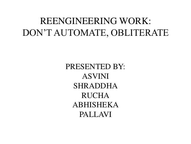 REENGINEERING WORK: DON'T AUTOMATE, OBLITERATE PRESENTED BY: ASVINI SHRADDHA RUCHA ABHISHEKA PALLAVI