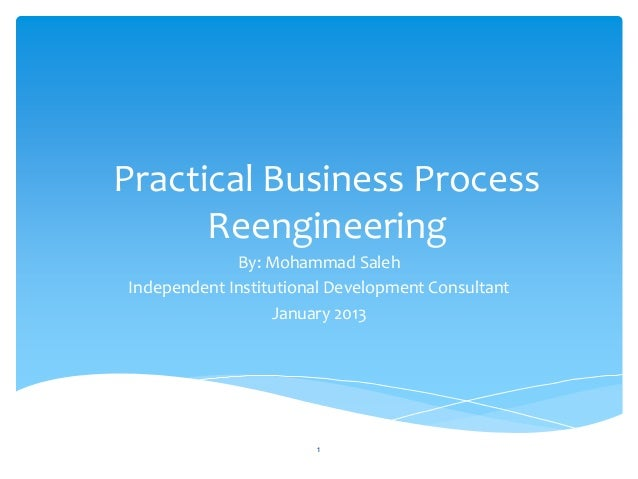 Practical Business Process      Reengineering             By: Mohammad SalehIndependent Institutional Development Consulta...