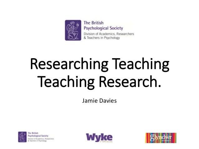 Researching Teaching Teaching Research. Jamie Davies