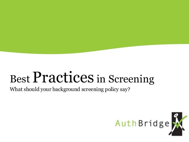 Best Practices in ScreeningWhat should your background screening policy say?