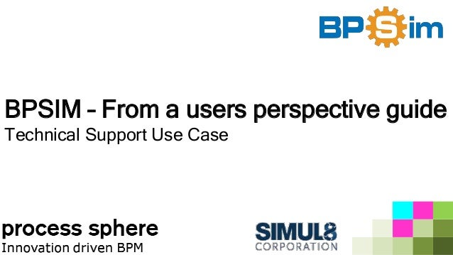 BPSIM – From a users perspective guide Technical Support Use Case