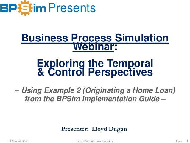 BPSim Webinar Presents Cover 1 Business Process Simulation Webinar: Exploring the Temporal & Control Perspectives – Using ...