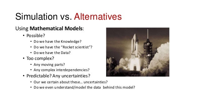 """Simulation vs. Alternatives Using Mathematical Models: • Possible? • Do we have the Knowledge? • Do we have the """"Rocket sc..."""