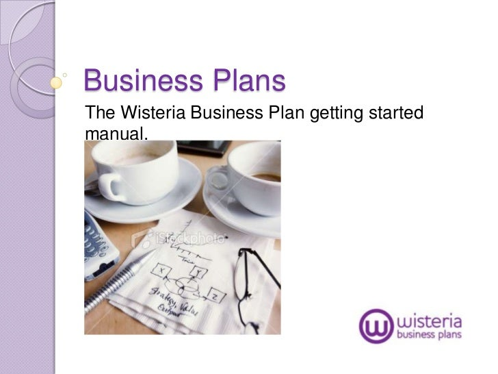 Business PlansThe Wisteria Business Plan getting startedmanual.
