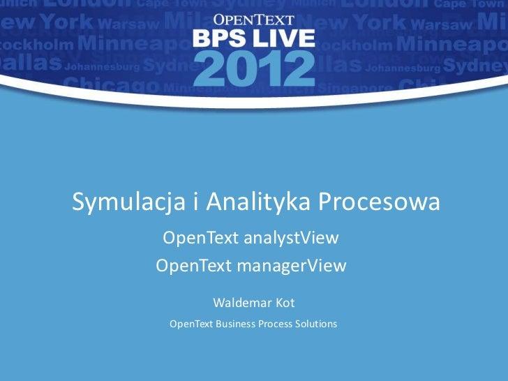 Symulacja i Analityka Procesowa        OpenText analystView       OpenText managerView                Waldemar Kot        ...