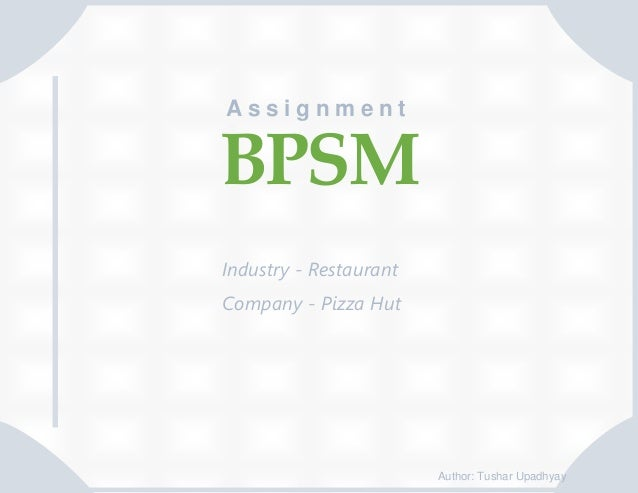 Assignment 2  BPSM Industry - Restaurant Company - Pizza Hut  Author: Tushar Upadhyay