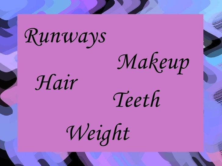 Runways Hair Weight Makeup Teeth