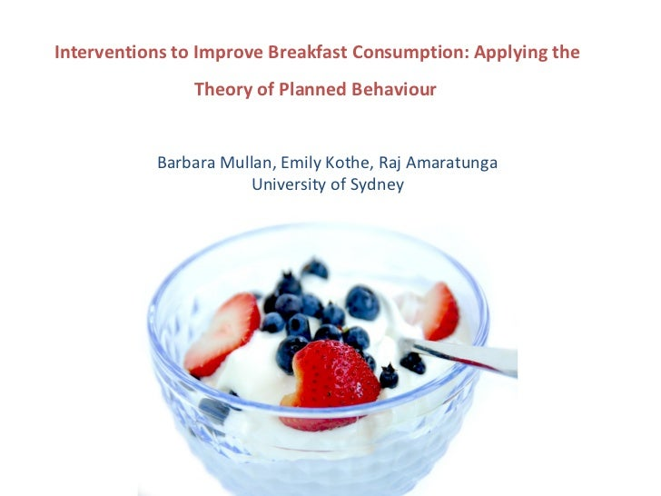 Interventions to Improve Breakfast Consumption: Applying the               Theory of Planned Behaviour           Barbara M...