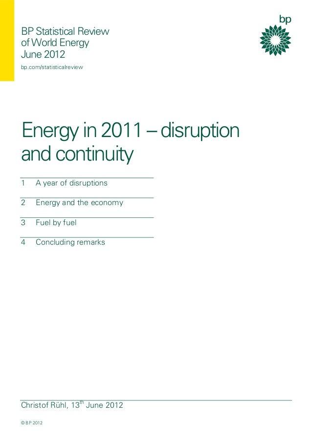 BP Statistical Reviewof World EnergyJune 2012bp.com/statisticalreviewEnergy in 2011 – disruptionand continuityChristof Rüh...