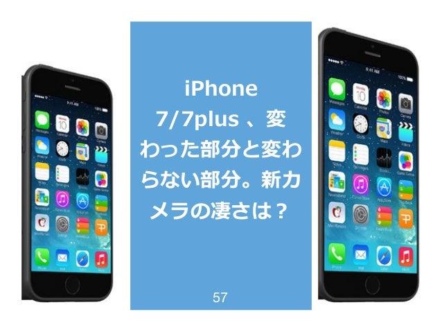iPhone  7/7plus 、変 わった部分と変わ らない部分。新カ メラの凄さは? 57