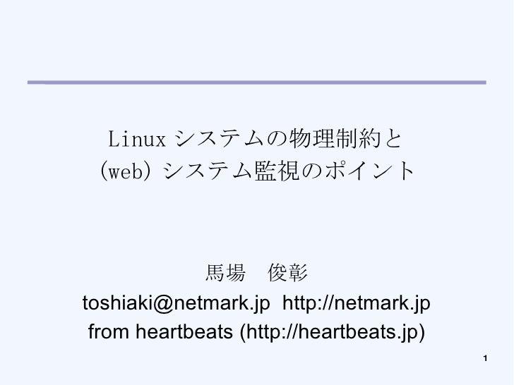 Linux システムの物理制約と (web) システム監視のポイント 馬場 俊彰 toshiaki@netmark.jp  http://netmark.jp from heartbeats (http://heartbeats.jp)