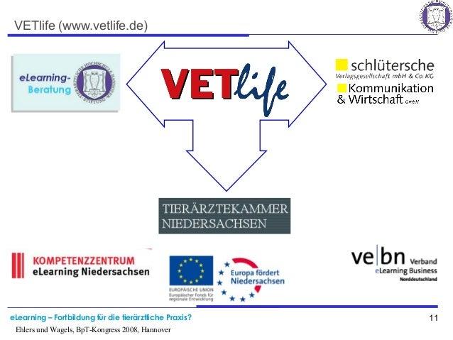 eLearning – Fortbildung für die tierärztliche Praxis? 11 Ehlers und Wagels, BpT-Kongress 2008, Hannover VETlife (www.vetli...