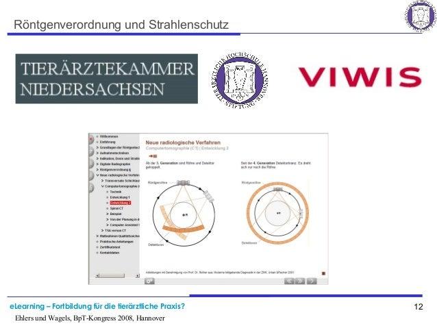 eLearning – Fortbildung für die tierärztliche Praxis? 12 Ehlers und Wagels, BpT-Kongress 2008, Hannover Röntgenverordnung ...