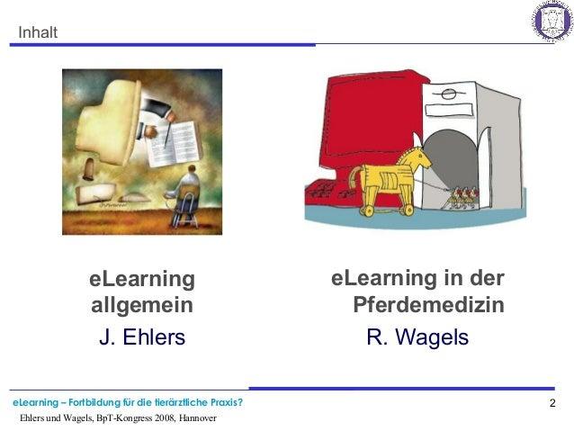 eLearning – Fortbildung für die tierärztliche Praxis? 2 Ehlers und Wagels, BpT-Kongress 2008, Hannover Inhalt eLearning in...