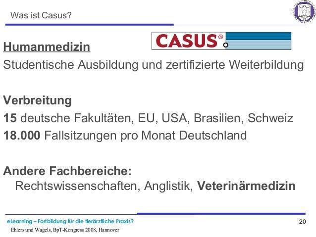 eLearning – Fortbildung für die tierärztliche Praxis? 20 Ehlers und Wagels, BpT-Kongress 2008, Hannover Was ist Casus? Hum...