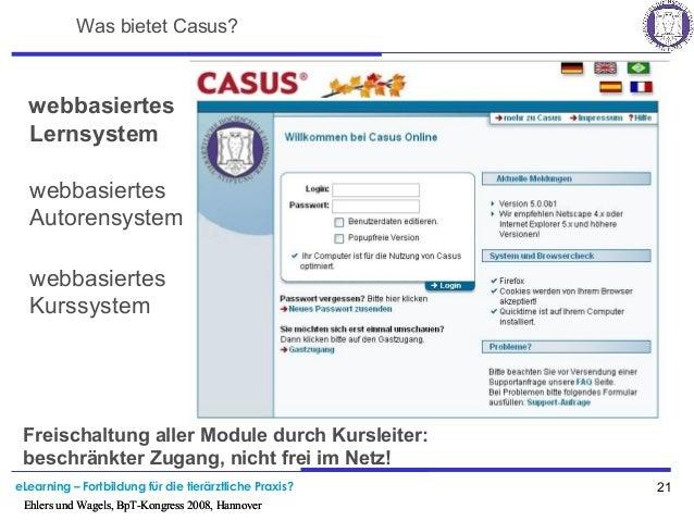 eLearning – Fortbildung für die tierärztliche Praxis? 21 Ehlers und Wagels, BpT-Kongress 2008, Hannover Was bietet Casus? ...