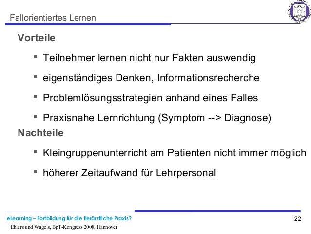 eLearning – Fortbildung für die tierärztliche Praxis? 22 Ehlers und Wagels, BpT-Kongress 2008, Hannover Fallorientiertes L...