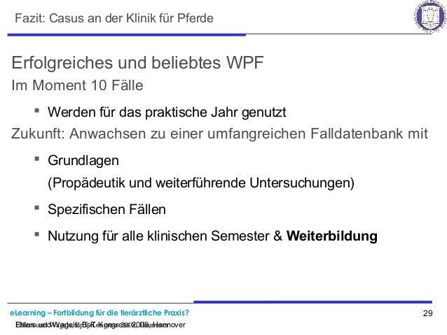 eLearning – Fortbildung für die tierärztliche Praxis? 29 Ehlers und Wagels, BpT-Kongress 2008, Hannover Fazit: Casus an de...