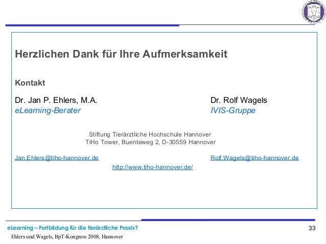 eLearning – Fortbildung für die tierärztliche Praxis? 33 Ehlers und Wagels, BpT-Kongress 2008, Hannover Herzlichen Dank fü...