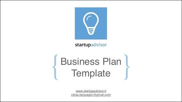 {  }  Business Plan! Template www.startupadvisor.it! nikas.bergaglio@gmail.com
