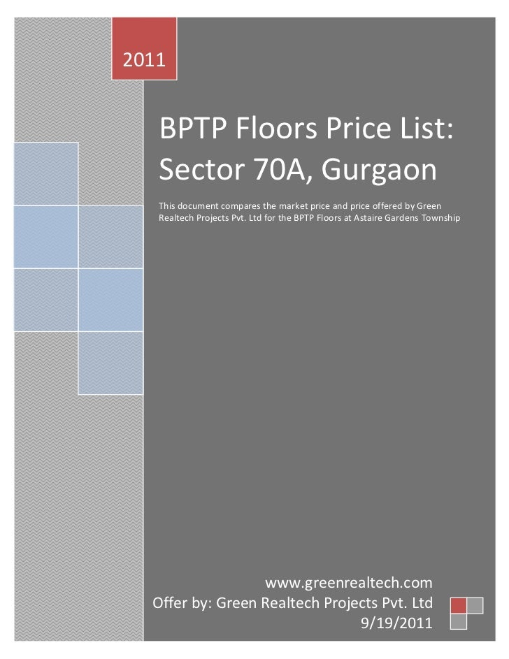2011   BPTP Floors Price List:   Sector 70A, Gurgaon   This document compares the market price and price offered by   Gree...