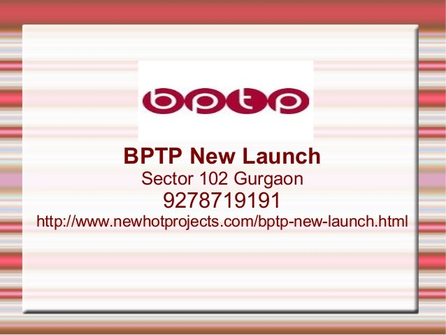 BPTP New Launch Sector 102 Gurgaon  9278719191  http://www.newhotprojects.com/bptp-new-launch.html
