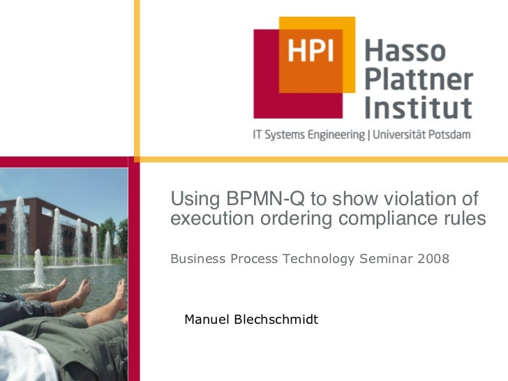 Using BPMN-Q to show violation ofexecution ordering compliance rulesBusiness Process Technology Seminar 2008  Manuel Blech...