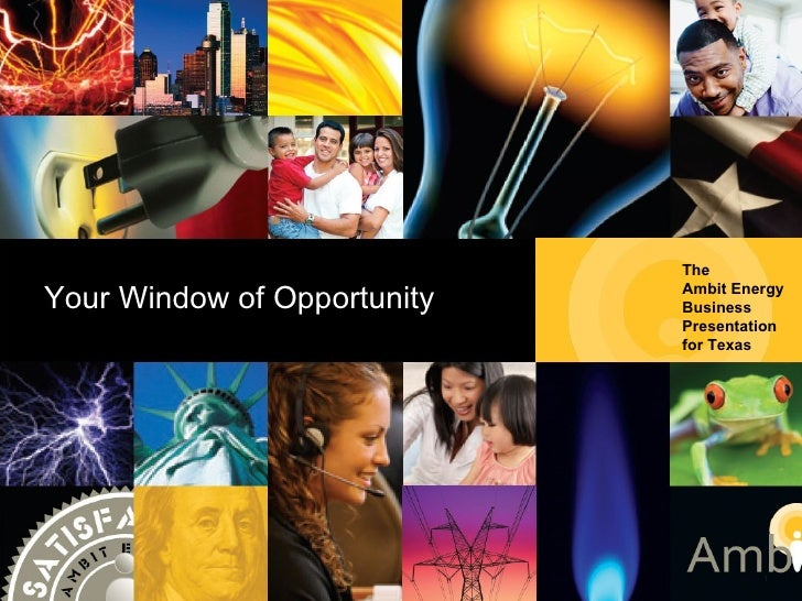 Ambit Energy Business Presentation for Texas The  Ambit Energy Business  Presentation for Texas Your Window of Opportunity