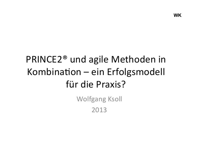 WK    PRINCE2®  und  agile  Methoden  in   Kombina9on  –  ein  Erfolgsmodell   für  die  Praxis? ...